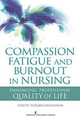 Compassion Fatigue and Burnout in Nursing: Enhancing Professional Quality of Lif
