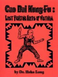 Cao Dai Kung-Fu: Lost Fighting Arts of Vietnam - Paperback By Lung Haha - GOOD $16.93