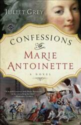 Confessions of Marie Antoinette: A Novel by Grey Juliet