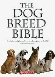 The Dog Breed Bible: Descriptions and Photos of Every Breed Recogniz VERY GOOD $3.88