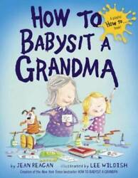 How to Babysit a Grandma Hardcover By Reagan Jean GOOD $3.82
