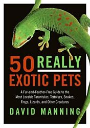 50 Really Exotic Pets: A Fur and Feather Free Guide to the Most Lovable Tarantul $7.30