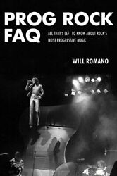 Prog Rock FAQ: All That's Left to Know About Rock's Most Progressive Music $16.95