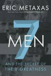 Seven Men: And the Secret of Their Greatness Hardcover By Metaxas Eric GOOD $5.41