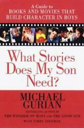 What Stories Does My Son Need? A Guide to Books and Movies that Build Cha GOOD $4.09
