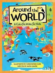 Around the World: A Colorful Atlas for Kids Hardcover By Ganeri Anita GOOD $5.05