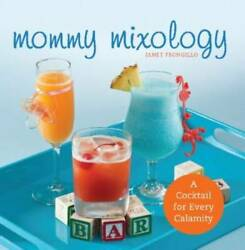 Mommy Mixology: A Cocktail for Every Calamity Paperback GOOD $10.99