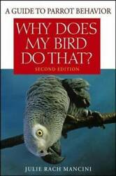 Why Does My Bird Do That: A Guide to Parrot Behavior Paperback GOOD $4.39