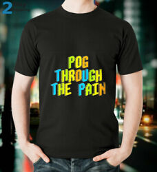 Pog Through The Pain T Shirt Novelty Adults Tee Size S 5XL $15.99