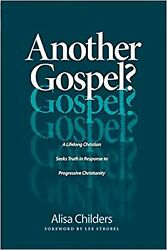 Another Gospel?: A Lifelong Christian Seeks Truth in Response to Progressive ... $14.94
