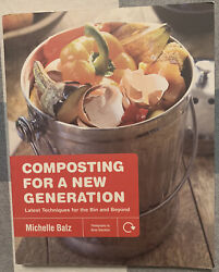 Composting for a New Generation : Latest Techniques for the Bin and Beyond P... $13.00