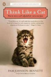 Think Like a Cat : How to Raise a Well-Adjusted Cat Not a Sour Puss Paperba...