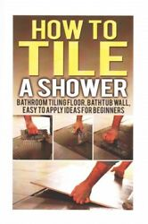 How to Tile a Shower : Bathroom Tiling Floor Bathtub Wall Easy to Apply Ide... $19.33