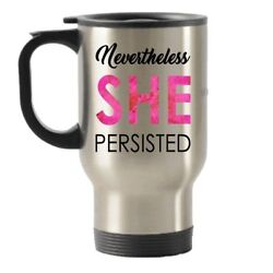 Nevertheless She Persisted Stainless Steel Travel Insulated Tumblers Mug...