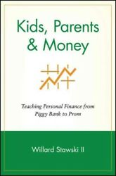 Kids Parents & Money : Teaching Personal Finance from Piggy Bank to Prom Pa...