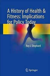 History of Health & Fitness : Implications for Policy Today Hardcover by She...