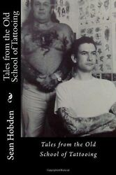 Tales from the Old School of Tattooing Paperback by Hobden Sean Brand New...