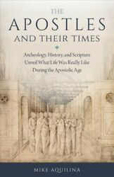 Apostles and Their Times : Archeology History and Scripture Unveil What Lif...