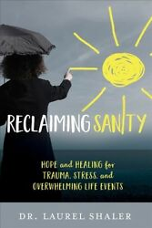 Reclaiming Sanity : Hope and Healing for Trauma Stress and Overwhelming Lif...