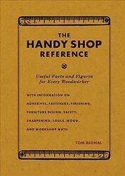 Handy Shop Reference : Useful Facts and Figures for Every Woodworker Paperba...