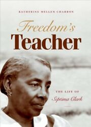 Freedom's Teacher : The Life of Septima Clark Paperback by Charron Katherin...