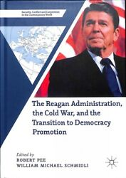 Reagan Administration the Cold War and the Transition to Democracy Pr