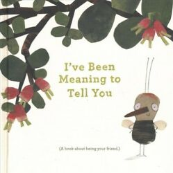 I've Been Meaning to Tell You : A Book About Being Your Friend Hardcover by ...