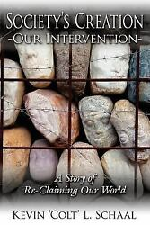 Society's Creation - Our Intervention : A Story of Re-claiming Our World Pap...