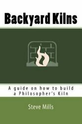 Backyard Kilns : A Guide on How to Build a Philosopheræs Kiln Paperback by M...