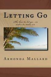 Letting Go : She Has to Let Go  in Order to Move on Paperback by Mallard A...