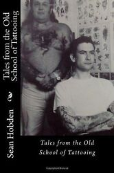 Tales from the Old School of Tattooing Paperback by Hobden Sean Like New U...
