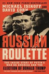 Russian Roulette : The Inside Story of Putin's War on America and the Electio...