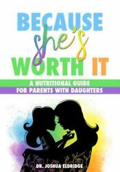 Because She's Worth It : A Nutritional Guide for Parents With Daughters Pape...