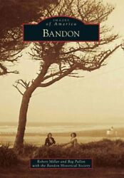 Bandon Paperback by Miller Robert; Pullen Reg; Bandon Historical Society (...