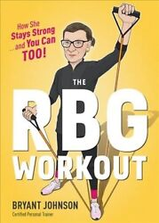 RBG Workout : How She Stays Strong... and You Can Too! Hardcover by Johnson...