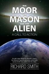Moor the Mason and the Alien : A Call to Action Paperback by Smith Richard...