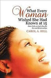 What Every Woman Wished She Had Known at 15 : Plain Talk on God's Plan for Se...