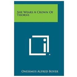 She Wears a Crown of Thorns ISBN 1258777126 ISBN-13 9781258777128