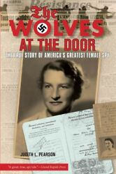 Wolves at the Door : The True Story of America's Greatest Female Spy Paperba...