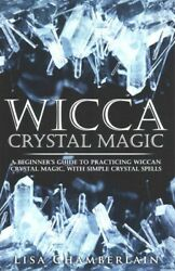 Wicca Crystal Magic : A Beginner's Guide to Practicing Wiccan Crystal Magic ...