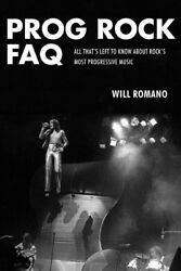 Prog Rock FAQ : All That's Left to Know About Rock's Most Progressive Music ...