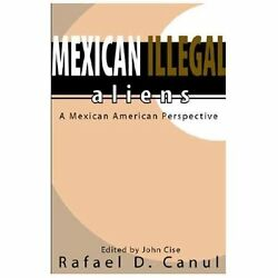 Mexican Illegal Alien : A Mexican American Perspective Paperback Rafael Canul $7.19