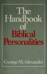 Handbook of Biblical Personalities by Alexander George M.