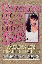 Confessions of a Mail Order Bride : American Life Through Thai Eyes by Larsen