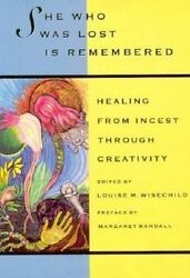 She Who Was Lost Is Remembered : Healing from Incest Through Creativit