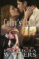 Colby's Child : She Knew His Bond Was with Her Child Who Touched His -ExLibrary