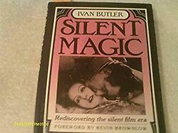 Silent Magic : Rediscovering the Silent Film ERA by Butler Ivan