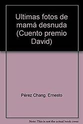 Ultimas fotos de mama� desnuda Spanish Edition by Peamp;#x301;rez Chang Ernesto $4.49