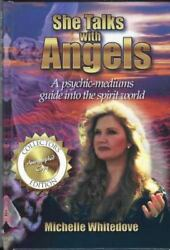 She Talks with Angels : A Psychic-Mediums Guide into the Spirit World