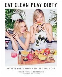 Eat Clean Play Dirty : Recipes for a Body and Life You Love Hardcover by Du...